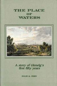 The Place of Waters: A History The First Fifty Years of Glenelg