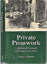 PRIVATE PRESS WORK:  A Bibliographic Approach to Printing as an Avocation