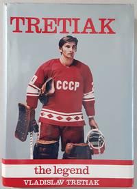 Tretiak, The Legend by  Vladisav Tretiak - Hardcover - 0 - from Ian S. Munro (SKU: 008972)