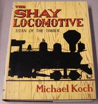 The Shay Locomotive: Titan Of The Timber; Signed