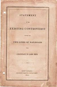 image of STATEMENT OF THE EXISTING CONTROVERSY BETWEEN THE TWO LINES OF RAILROADS FROM CINCINNATI TO LAKE ERIE.; (Submitted by S.S. L'Hommedieu, President.)