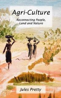 Agri-Culture: Reconnecting People, Land and Nature by  Jules Pretty OBE - Paperback - from World of Books Ltd (SKU: GOR002100021)