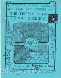 INDUSTRIAL RITUAL MANUAL AND HIGH-TECH HYMNAL FOR THE TEMPLE OF THE HOLY O-SCOPE by  [aka Stephen Carroll Emmons] Dr. Agon - 1988 - from Alta-Glamour Inc. and Biblio.com