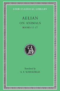 On the Characteristics of Animals: v. 3: Bks.XII-XVII by Aelian - Hardcover - from The Saint Bookstore (SKU: A9780674994942)
