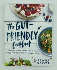 The Gut-Friendly Cookbook: Delicious Low-FODMAP, Gluten-Free, Allergy-Friendly Recipes for a...
