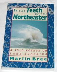 In the Teeth of the Northeaster: A Solo Voyage on Lake Superior by Marlin Bree - Paperback - Signed First Edition - 1993 - from Bark'N Books (SKU: 459)