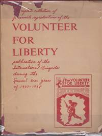 Complete Collection of Facsimile Reproductions of the Volunteer for  Liberty Publication of the International Brigades during the Spanish Civil  War years of 1937-1938. Volume I, Number 1  (May 24, 1937-)  Volume II,  Number 35 (November  7, 1938)