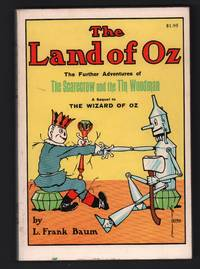 The Land of Oz: being an account of the further adventures of the Scarecrow and Tin Woodman and also the strange experiences of the Highly Magnified Woggle-Bug, Jack Pumpkinhead, the Animated Saw-Horse, and the Gump, the story being a sequel to The Wizard of Oz by L. Frank Baum - Reprint - ca. 1972 - from Uncommon Works, IOBA and Biblio.com