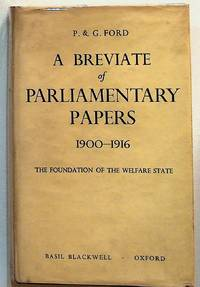 A Breviate of Parliamentary Papers 1900 - 1916. The Foundation of the Welfare State