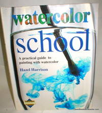 image of Watercolor School; A Practical Guide to Painting with Watercolor