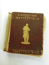 Campfire and Battlefield : History of the Conflicts and Campaigns of the Great Civil War in the United States
