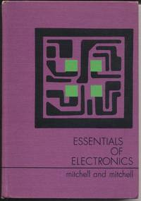 Essentials of Electronics by  Jr  F. H. & F. H. Mitchell - First Edition - 1969 - from Twin City Antiquarian Books (SKU: TEEC00065)