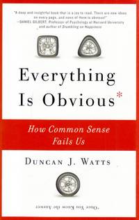Everything Is Obvious: How Common Sense Fails Us by  Duncan J Watts - Paperback - 2012-06-26 - from Kayleighbug Books and Biblio.com