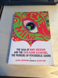 image of Eye Mind: The Saga of Roky Erickson and the 13th Floor Elevators, the Pioneers of Psychedelic Sound