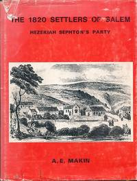 The 1820 Settlers of Salem. Hezekiah Sephton's Party by Makin, A E - 1971