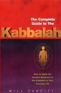 image of The Complete Guide To The Kabbalah: How to Apply the Ancient Mysteries of the Kabbalah to Your Everyday Life