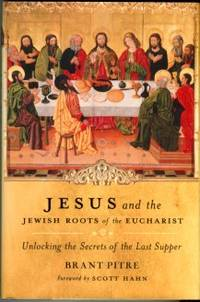 image of Jesus And The Jewish Roots Of The Eucharist: Unlocking The Secrets Of The Last Supper