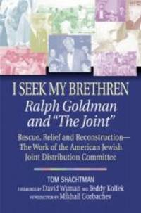I Seek My Brethren: Ralph Goldman and 'the Joint' : Rescue, Relief, and Reconstruction