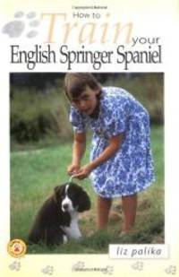 image of How to Train Your English Springer Spaniel (How To...(T.F.H. Publications))