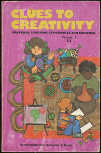 CLUES TO CREATIVITY: A-I Providing Learning Experinces for Children, Franklin, M. and Maryann J. Dotts