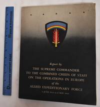 Report by the Supreme Commander to the Combined Chiefs of Staff on the operations in Europe of the Allied Expeditionary Force, 6 June 1944 to 8 May 1945