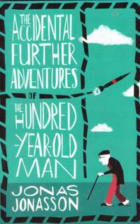 image of THE ACCIDENTAL FURTHER ADVENTURES OF THE HUNDRED-YEAR-OLD MAN