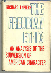 FREUDIAN ETHIC An Analysis of the Subversion of American Character, Lapiere, Richard