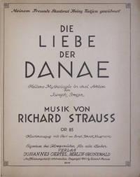 [Op. 83]. Die Liebe der Danae Heitere Mythologie in drei Akten von Joseph Gregor... Op. 83 Klavierauszug mit Text von Ernst Gernot Klussmann. [Piano-vocal score]