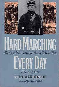 Hard Marching Every Day : The Civil War Letters of Private Wilbur Fisk, 1861-1865 (Modern War Studies)