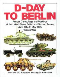 D-DAY TO BERLIN : ARMOUR CAMOUFLAGE AND MARKINGS OF THE UNITED STATES,  BRITISH AND GERMAN...