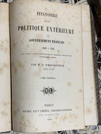 HISTOIRE DE LA POLITIQUE EXTERIEURE DU GOUVERNEMENT FRANCAIS, 1830-1848, 2 TOMES
