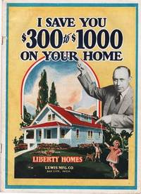 I SAVE YOU $300 TO $1000 ON YOUR HOME by Liberty Ready Cut Homes - 1928
