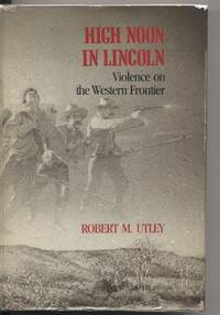 High Noon in Lincoln. Violence on the Western Frontier. by  Robert M Utley - First Edition - 1987 - from Quinn & Davis Booksellers and Biblio.com