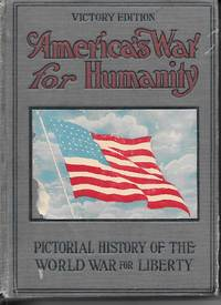 image of America's War For Humanity Pictorial History of the World War for Liberty,