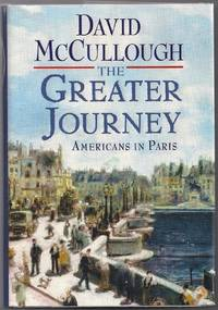 The Greater Journey by  David McCullough - First printing - 2011 - from Evening Star Books and Biblio.co.uk