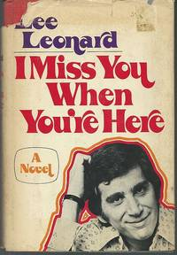 I MISS YOU WHEN YOU'RE HERE A Novel