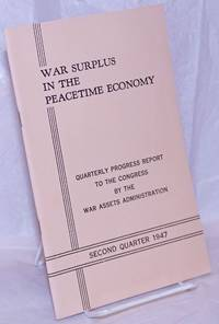 image of War Surplus in the Peacetime Economy: Quarterly progress report to the Congress by the War Assets Administration. Second Quarter 1947