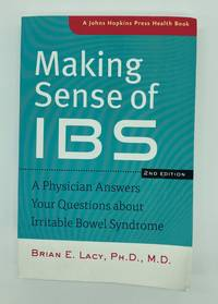 Making Sense of IBS - A Physician Answers Your Questions about Irritable Bowel Syndrome