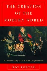 image of The Creation of the Modern World: The Untold Story of the British Enlightenment