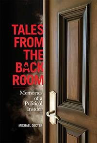 Tales From the Back Room: Memories of a Political Insider by Michael Decter - Paperback - from The Saint Bookstore (SKU: A9781926531069)