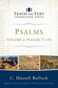 Psalms: Psalms 73-150 (Teach the Text Commentary Series)