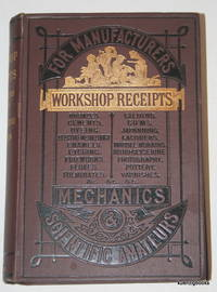 Workshop Receipts, for the use of Manufacturers, Mechanics and Scientific Amateurs