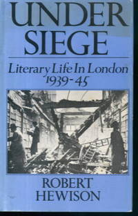 image of Under Siege: Literary Life in London 1939-45