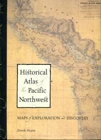 image of Historical Atlas of the Pacific Northwest: Maps of Exploration and Discovery; British Columbia, Washington, Oregon, Alaska, Yukon