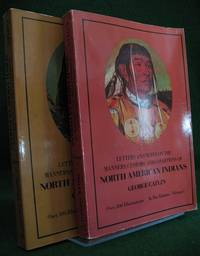 Letters and Notes on the Manners, Customs and Conditions of the North American Indians: Written...