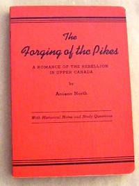 The Forging of The Pikes: A Romance of The Rebellion In Upper Canada