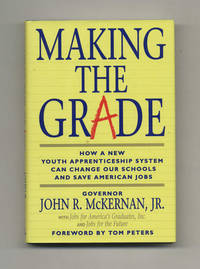 Making the Grade: How a New Youth Apprenticeship System Can Change Out  Schools and Save America's Jobs  - 1st Edition/1st Printing