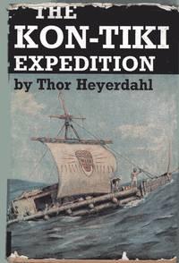 The Kon-Tiki Expedition : By Raft Across the South Seas