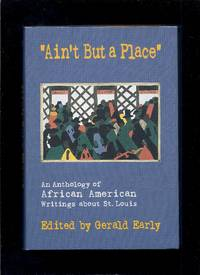 Ain't but a Place: An Anthology of African American Writings About St. Louis