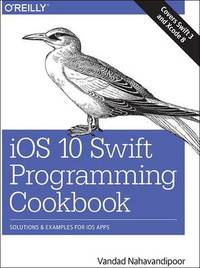 iOS 10 Swift Programming Cookbook: Solutions and Examples for iOS Apps